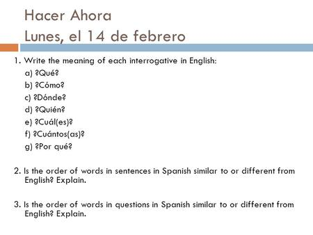 1. Write the meaning of each interrogative in English: a) ?Qué? b) ?Cómo? c) ?Dónde? d) ?Quién? e) ?Cuál(es)? f) ?Cuántos(as)? g) ?Por qué? 2. Is the order.