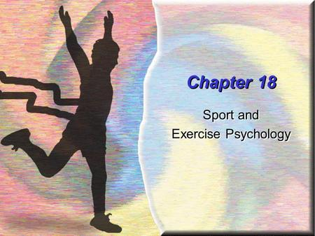 Chapter 18 Sport and Exercise Psychology Sport and Exercise Psychology.