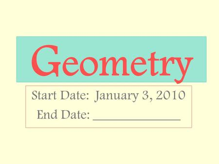 G eometry Start Date: January 3, 2010 End Date: _____________.