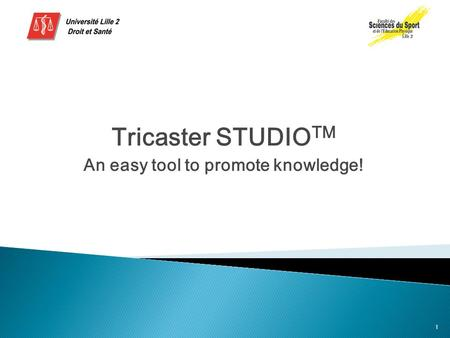 Tricaster STUDIO TM An easy tool to promote knowledge! 1.