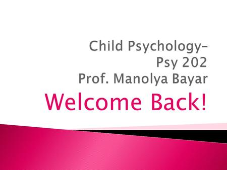 Welcome Back!. CHAPTER 1 : THE SCIENCE OF CHILD DEVELOPMENT  Issues of Development  Patterns of Development  Developmental Research  Ethical Considerations.