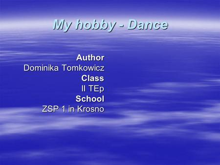 My hobby - Dance Author Dominika Tomkowicz Class II TEp School ZSP 1 in Krosno.