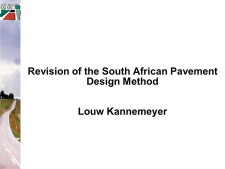 Revision of the South African Pavement Design Method Louw Kannemeyer.