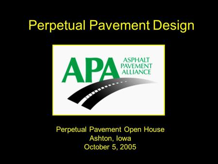 Perpetual Pavement Design Perpetual Pavement Open House Ashton, Iowa October 5, 2005.