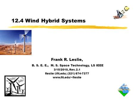12.4 Wind <strong>Hybrid</strong> <strong>Systems</strong> Frank R. Leslie, B. S. E. E., M. S. Space Technology, LS IEEE 3/15/2010, Rev. 2.1 (321) 674-7377