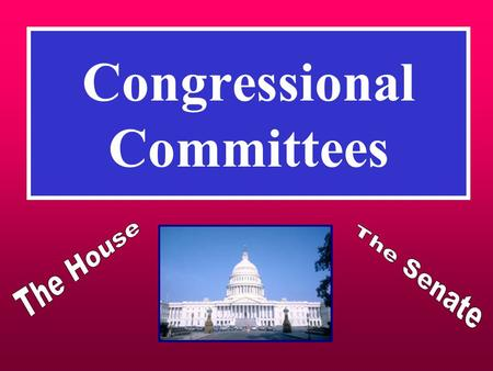 Congressional Committees. Purpose of Committees To divide work of Congress into smaller specialized groups To select bills that will be allowed to move.