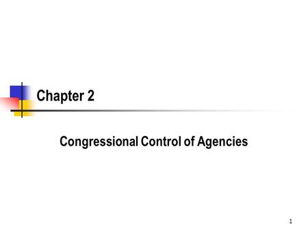 Chapter 2 Congressional Control of Agencies 1. Learning Objectives – Limits on Congressional Control of Agencies How do we determine if Congress can control.