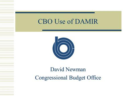 CBO Use of DAMIR David Newman Congressional Budget Office.