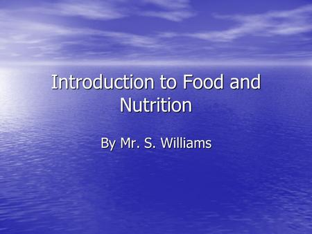 Introduction to Food and Nutrition By Mr. S. Williams.