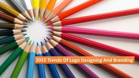 2015 Trends Of Logo Designing And Branding. A Trendy Creative Logo plays a crucial role in displaying the perspective of a business. Innovative techniques.