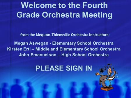 Welcome to the Fourth Grade Orchestra Meeting from the Mequon-Thiensville Orchestra Instructors: Megan Aswegan - Elementary School Orchestra Kirsten Ertl.