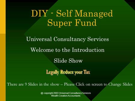 @ copyright 2003 Universal Consultancy Services Wealth Creation Accountants DIY - Self Managed Super Fund Universal Consultancy Services Welcome to the.