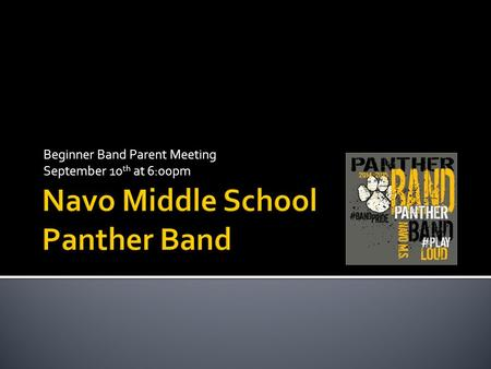 Beginner Band Parent Meeting September 10 th at 6:00pm.