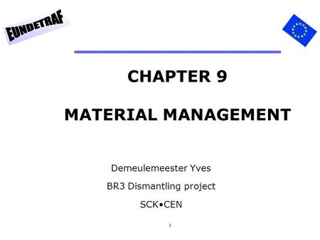 1 CHAPTER 9 MATERIAL MANAGEMENT Demeulemeester Yves BR3 Dismantling project SCKCEN.