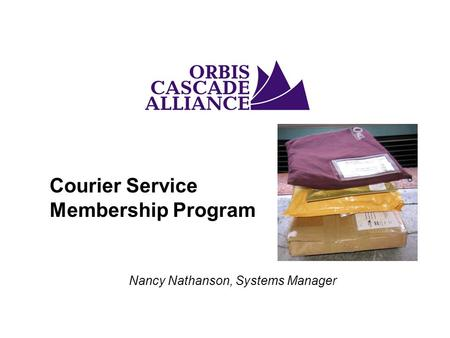Courier Service Membership Program Nancy Nathanson, Systems Manager.