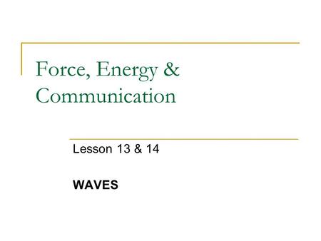 Force, Energy & Communication Lesson 13 & 14 WAVES.