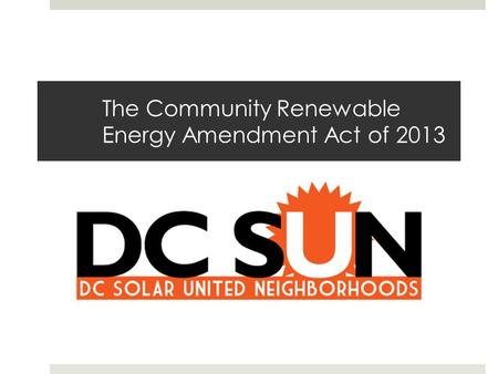 The Community Renewable Energy Amendment Act of 2013.