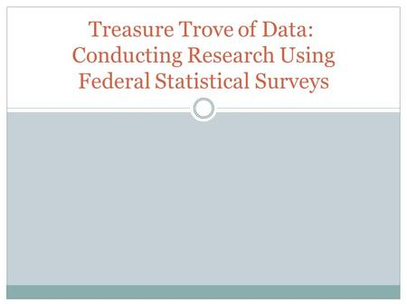 Treasure Trove of Data: Conducting Research Using Federal Statistical Surveys.