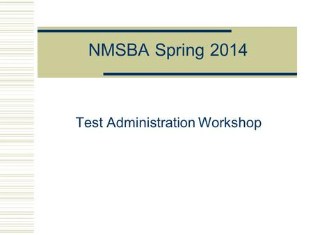 NMSBA Spring 2014 Test Administration Workshop. Test Administration Workshop 20142 New Mexico Assessment Program  New Mexico Standards-Based Assessment.