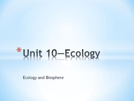 Ecology and Biosphere. * Study of the interactions of organisms with each other and their environment.