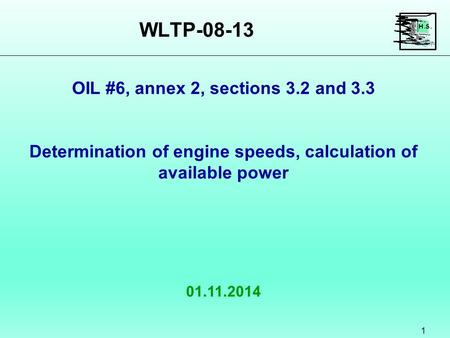 WLTP-08-13 1 01.11.2014 OIL #6, annex 2, sections 3.2 and 3.3 Determination of engine speeds, calculation of available power.