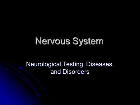 Nervous System Neurological Testing, Diseases, and Disorders.