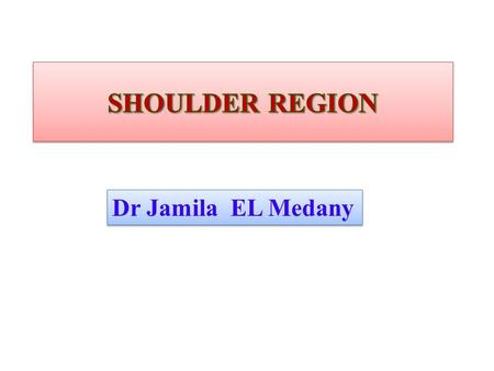 Dr Jamila EL Medany. OBJECTIVESOBJECTIVES At the end of the lecture, students should: the name  List the name of muscles of the shoulder region. attachments.