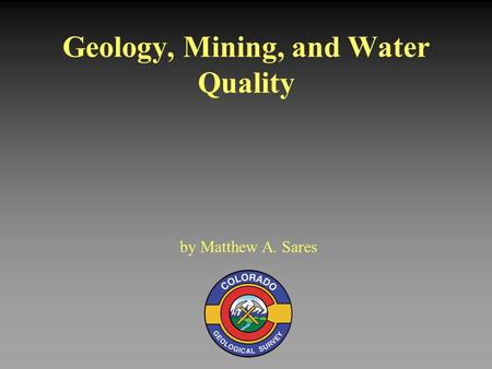 Geology, Mining, and Water Quality by Matthew A. Sares.