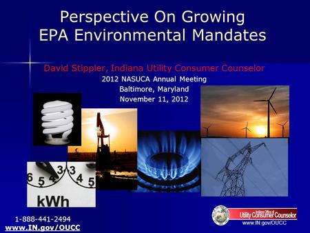 Www.IN.gov/OUCC Perspective On Growing EPA Environmental Mandates David Stippler, Indiana Utility Consumer Counselor 2012 NASUCA Annual Meeting Baltimore,