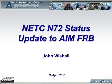 NETC N72 Status Update to AIM FRB NETC N72 Status Update to AIM FRB John Wishall 23 April 2013 1.