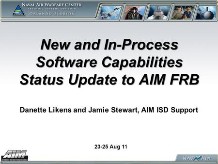 New and In-Process Software Capabilities Status Update to AIM FRB New and In-Process Software Capabilities Status Update to AIM FRB Danette Likens and.