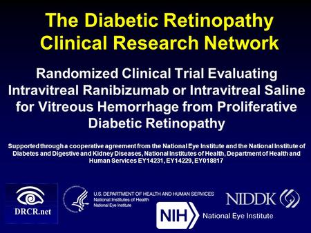 The Diabetic Retinopathy Clinical Research Network Randomized Clinical Trial Evaluating Intravitreal Ranibizumab or Intravitreal Saline for Vitreous Hemorrhage.