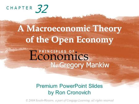 © 2009 South-Western, a part of Cengage Learning, all rights reserved C H A P T E R A Macroeconomic Theory of the Open Economy E conomics P R I N C I P.
