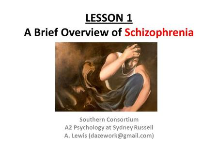 LESSON 1 A Brief Overview of Schizophrenia Southern Consortium A2 Psychology at Sydney Russell A. Lewis
