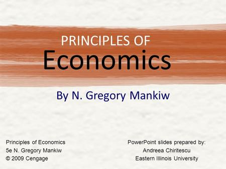 PRINCIPLES OF By N. Gregory Mankiw PowerPoint slides prepared by: Andreea Chiritescu Eastern Illinois University Principles of Economics 5e N. Gregory.