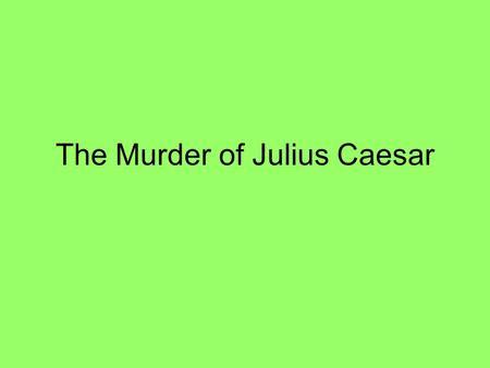 Why was julius caesar murdered essay