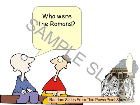 Www.ks1resources.co.uk Who were the Romans? SAMPLE SLIDE Random Slides From This PowerPoint Show.