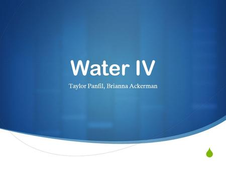  Water IV Taylor Panfil, Brianna Ackerman. Increasing Levels in the Body  Water Intoxication/Hyponatremia  Extremes sodium loss through prolonged sweating.