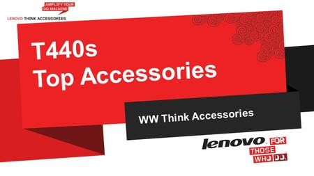 WW Think Accessories T440s Top Accessories. 2012 LENOVO CONFIDENTIAL. ALL RIGHTS RESERVED. 2  As of 13-Aug –Edits in Usage Scenario Slide –*Note to system.