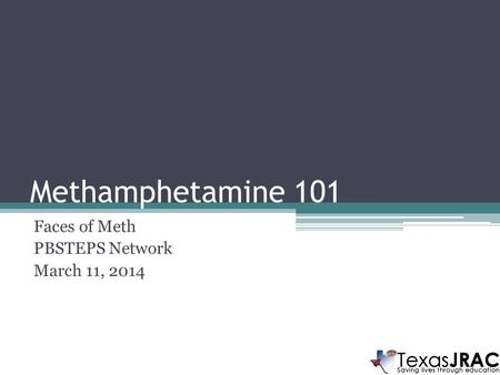 Methamphetamine 101 Faces of Meth PBSTEPS Network March 11, 2014.