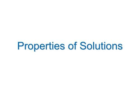 Properties of Solutions. Learning objectives  Define terms solute, solvent and solution  Distinguish between solutions and heterogeneous mixtures 