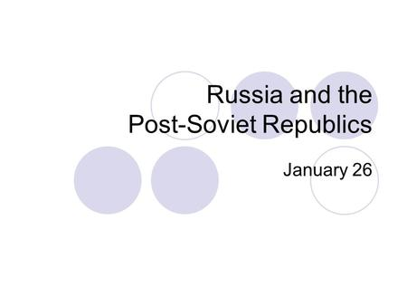 Russia and the Post-Soviet Republics January 26. Russian History Tsarist Regime Russian Revolution, 1917 End of Civil War, 1921 Lenin's death, 1924 Stalinist.
