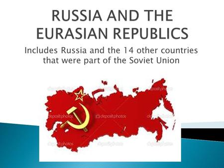 Includes Russia and the 14 other countries that were part of the Soviet Union.