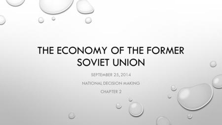 THE ECONOMY OF THE FORMER SOVIET UNION SEPTEMBER 25, 2014 NATIONAL DECISION MAKING CHAPTER 2.