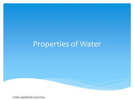 Properties of Water Links updated 9-9-2014.