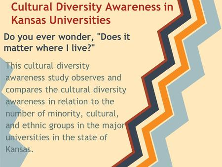 Cultural Diversity Awareness in Kansas Universities This cultural diversity awareness study observes and compares the cultural diversity awareness in relation.