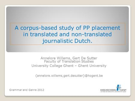 A corpus-based study of PP placement in translated and non-translated journalistic Dutch. Annelore Willems, Gert De Sutter Faculty of Translation Studies.