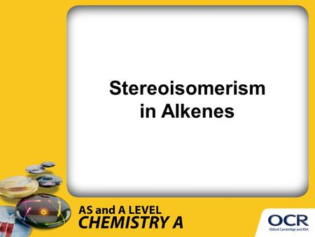 Stereoisomerism in Alkenes. What you need to know Explanation of the terms: stereoisomers (compounds with the same structural formula but with a different.