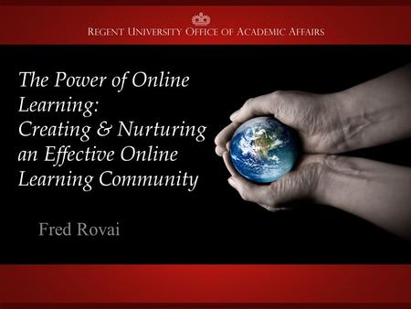 The Power of Online Learning: Creating & Nurturing an Effective Online Learning Community Fred Rovai.
