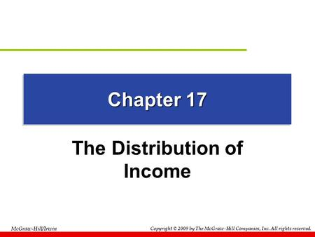 Copyright © 2009 by The McGraw-Hill Companies, Inc. All rights reserved. McGraw-Hill/Irwin Chapter 17 The Distribution of Income.